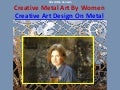 Creative Metal Art By Women Creative Art Design