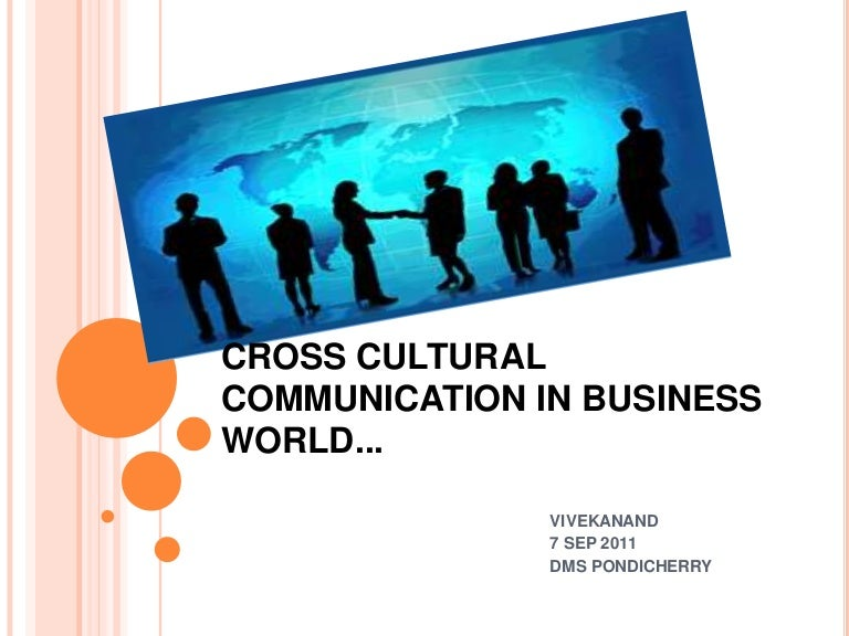 the impact of globalization on cross-cultural communication essay Globalization means that communication will be at an all-time high and the power of our communication will make things happen in an unprecedented way as international trade and global financial markets generate wealth they will be harnessed to take care of social needs, work on the.