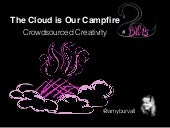 The Cloud is Our Campfire: Crowdsourced Creativity BLC15