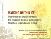 Walking on Thin Ice...: Interpreting cultural heritage. The Museum's guides perspective: Myths, Legends and Realities