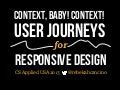 Context, Baby! Context! User Journeys for Responsive Design