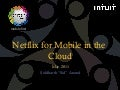 Intuit CTOF 2011 - Netflix for Mobile in the Cloud