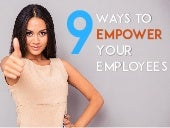 9 Ways to Empower Your Employees