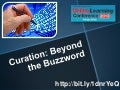 Curation: Beyond the Buzzword (Presentation from #OLC13)