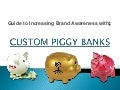 Guide to Increasing Brand Awareness with Custom Piggy Banks