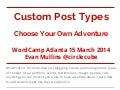 Custom post types- Choose Your Own Adventure - WordCamp Atlanta 2014 - Evan Mullins