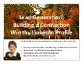 Lead Generation: Buildling Connection Worthy LinkedIn Profiles | Central Wisconsin Social Media Conference