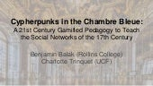 Cypherpunks in the Chambre Bleue: A 21st Century Gamified Pedagogy to Teach the Social Networks of the 17th Century at the Intersection of Intellectual Culture and Political-Economics (Balak-Trinquet 2014)