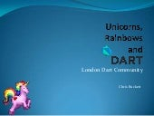 Dart, unicorns and rainbows