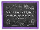 Myths and Mathemagical Superpowers of Data Scientists