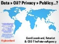 Data is the new Oil, Publicy is the new Privacy (Futurist, Speaker Gerd Leonhard)