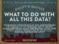 What To Do With All This Data? #SXSW #OgilvySXSW