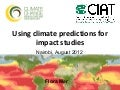 Mer F - Use of climate predictions for impact studies, Nairobi Aug 2012