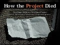 How the Project Died