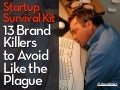 Startup Survival Kit: 13 Brand Killers to Avoid Like the Plague