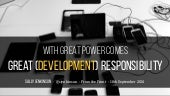 With Great Power Comes Great (Development) Responsibility
