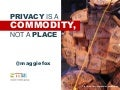 Privacy is a Commodity, Not a Place: Defrag 2010 keynote