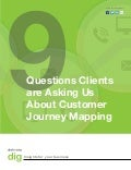 9  Questions Clients are Asking us About Customer Journey Mapping