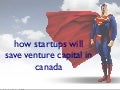 How Startups will save Canadian Venture Capital