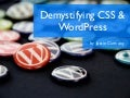 Demystifying CSS & WordPress