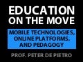 Education on the Move: Mobile Technologies, Online Platforms, and Pedagogy - BEA 2014 Presentation by Peter De Pietro