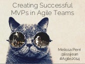 Creating Successful MVPs in Agile Teams - Agile 2014