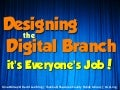 Designing the Digital Branch: it's Everyone's Job