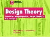 Design theory - Lecture 04: Design Expertise / Design Thinking / Key concepts