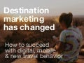 Destination marketing has changed - how to make it in digital, mobile and new travel behaviour