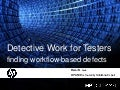 StarWest 2009 - Detective Work For Testers: Finding Workflow Based Defects