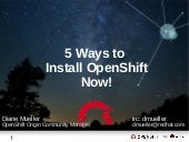 5 ways to install @OpenShift in 5 minutes (Lightening Talk given at #DevConfCZ by @pythondj