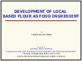Development of local based flour as food ingredient