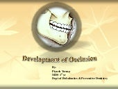 Development of  occlusion.