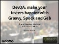 DevQA: make your testers happier with Groovy, Spock and Geb (Greach 2014)