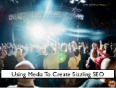 Use Media to Create Sizzling SEO