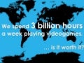 3 billion hours gaming a week: Is it worth it?