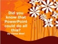 Did you know PowerPoint could do all this?