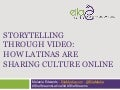 Digital Latinas Sharing Culture Online: Storytelling Through Video & Blogging