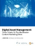 Digital Asset Management: Three Tickets To The Blockbuster Content Marketing Show