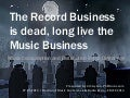 The Record Business is Dead, Long Live the Music Business