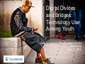Digital Divides and Bridges: Technology Use Among Youth