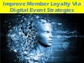 Improving Member Loyalty Via Digital Events