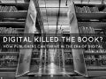 Digital killed the book