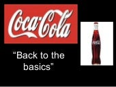 Coca Cola: Back to the Basics