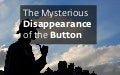 The Mysterious Disappearance of the Button