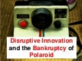 Disruptive Innovation And The Bankruptcy Of Polaroid