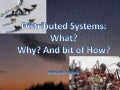 Keynote for CSE conference 2011: Distributed Systems: What?  Why? And bit of How?