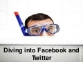 Diving Into Facebook And Twitter