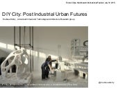 DIY Cities: Post-Industrial Urban F...