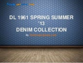 Dl 1961 Spring summer '13 Denim Col...
